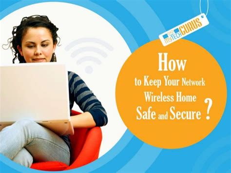 how to keep your wireless home network safe and secure