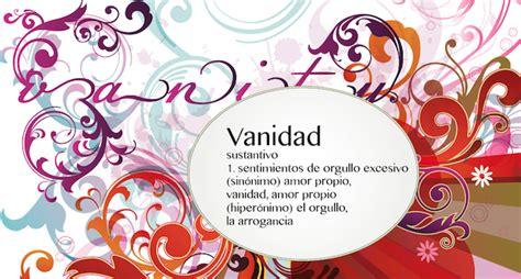 definicion de vanidad vanidad significado 28 images que es vanidad