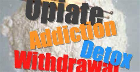 Dangers Of Detoxing From Opiates by Opiate Withdrawal Understanding Opiate Addiction And