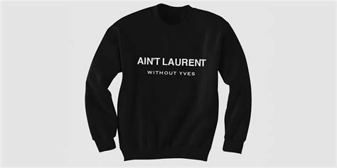 Kaos Ain T Laurent Without Yves quot ain t laurent without yves quot t shirts sweatshirts