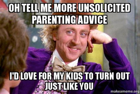 Parenting Advice Meme - oh tell me more unsolicited parenting advice i d love for
