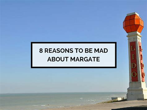 8 Reasons To Be A by 8 Reasons To Be Mad About Margate By