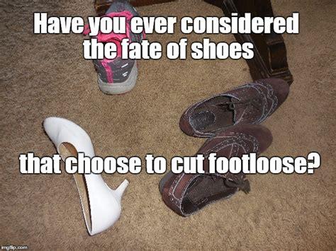 I Make Shoes Meme - footloose shoes imgflip