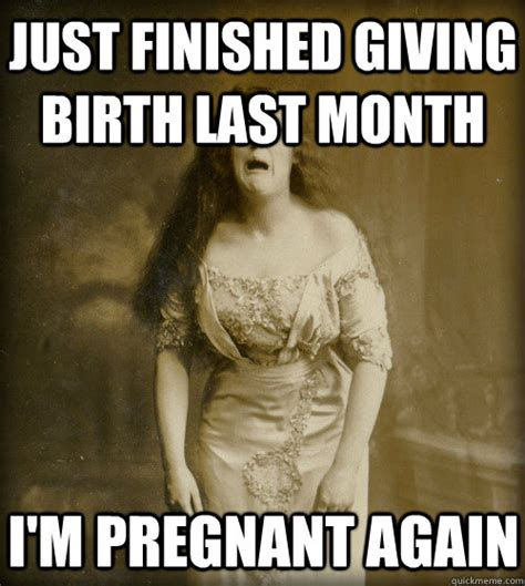 Giving Birth Meme - 1890s problems memes quickmeme