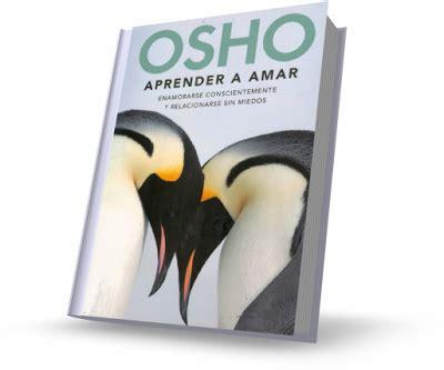 aprender a amar enamorarse aprender a amar osho libro enamorarse conscientemente y relacionarse sin miedos para