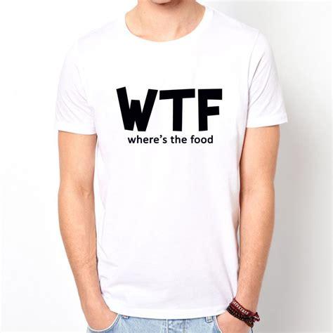 design t shirt slogan slogans for men funny wtf where is the food custom print