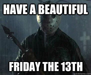 Friday 13th Meme - friday the 13th reference memes quickmeme