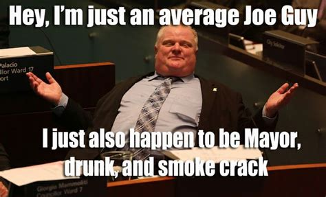 Rob Ford Meme - mayor rob ford meme just an average guy joe funny lol