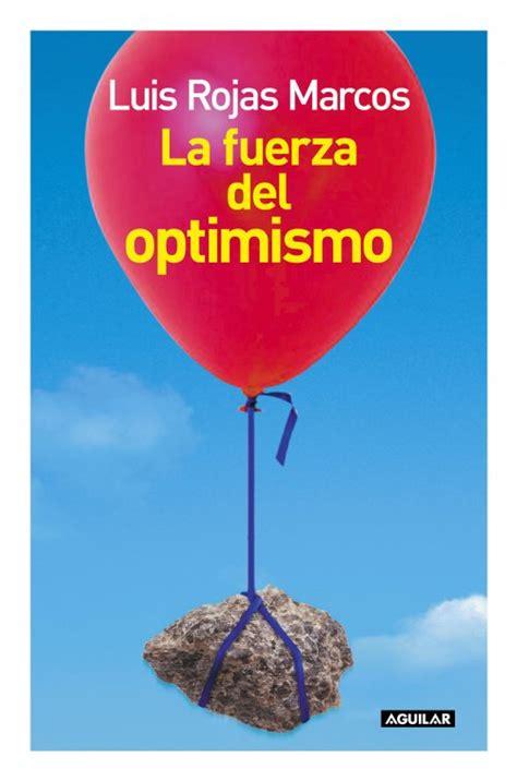 libro la fuerza del optimismo la fuerza del optimismo luis rojas marcos t 250 que lees