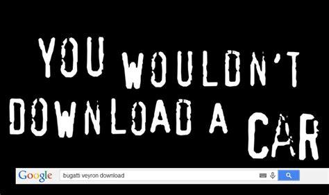 Piracy Meme - you wouldn t download a car piracy it s a crime know
