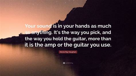stevie ray vaughan quote  sound    hands
