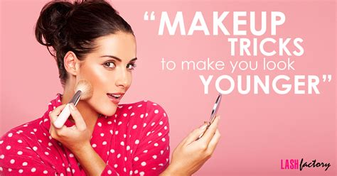7 Easy Tricks To Look Younger by Makeup Tricks To Make You Look Younger Lash Factory