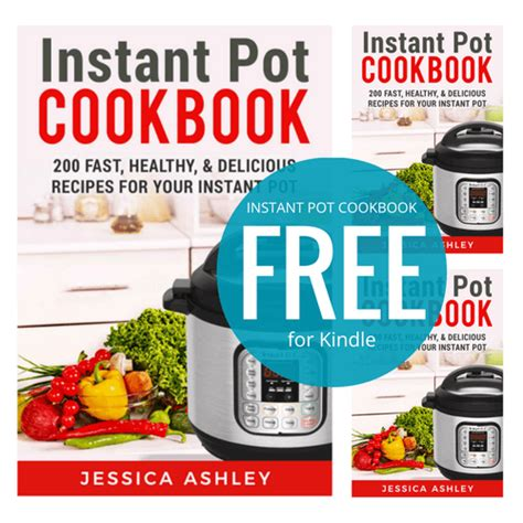 instant pot cookbook 100 instant pot recipes for the everyday home simple and delicious electric pressure cooker recipes made for your instant pot electric pressure cooker cookbook books free kindle instant pot cookbook with 200 recipes