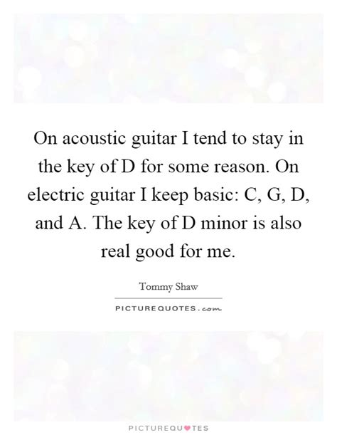 on acoustic guitar i tend to stay in the key of d for some picture quotes