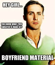 Make Ryan Gosling Meme - hey girl you know what this sweater is made of