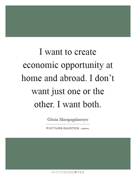 the economy of one creating opportunity instead of chasing books gloria macapagalarroyo quotes sayings 3 quotations