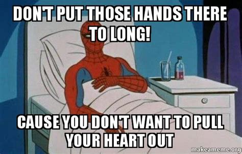 Spiderman Cancer Meme Generator - don t put those hands there to long cause you don t want