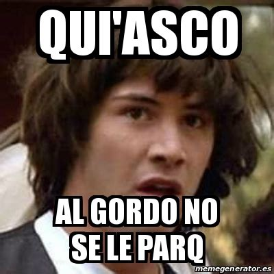 Meme Asco - meme keanu reeves qui asco al gordo no se le parq 25097345