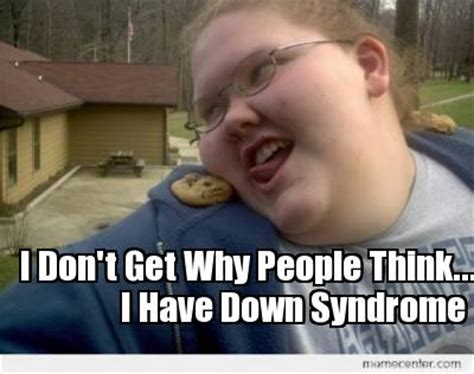 Down Syndrome Meme - meme creator i don t get why people think i have