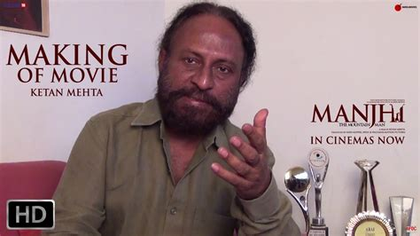 biography of manjhi movie what inspired ketan mehta to make a film on the life of