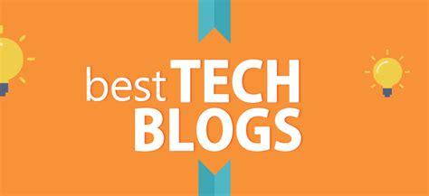 tech blogs 10 tech blogs you need to follow in 2017