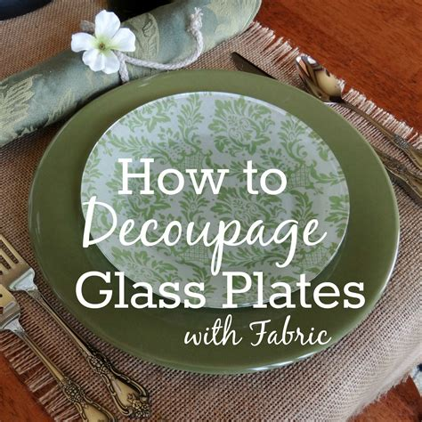 How To Decoupage - how to decoupage glass plates with fabric