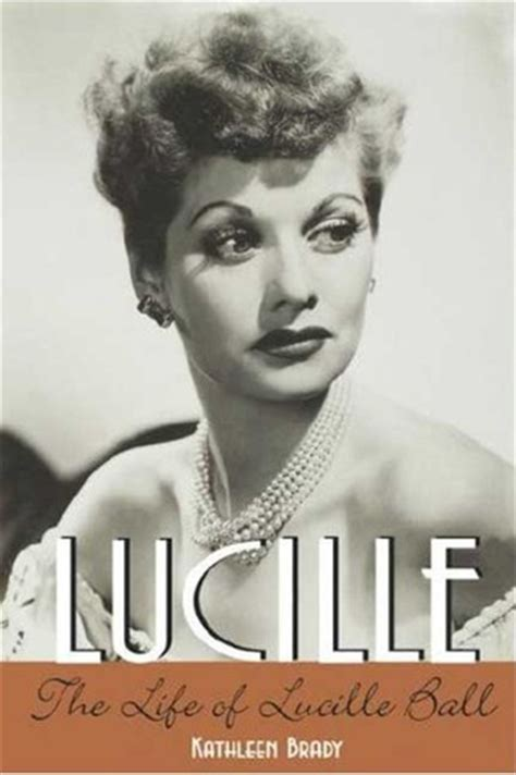 biography lucille ball lucille the life of lucille ball by kathleen brady