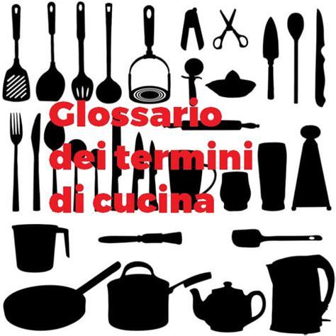 termini di cucina dizionario gastronomico glossario termini di cucina