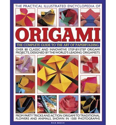 Origami Encyclopedia - the practical illustrated encyclopedia of origami rick