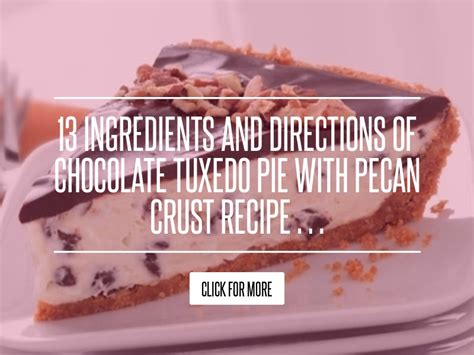 13 Ingredients And Directions Of Chocolate Banana Pie Receipt by 13 Ingredients And Directions Of Chocolate Tuxedo Pie With