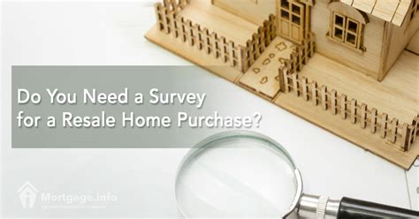 do you need a mortgage to buy a house do you need a survey for a resale home purchase mortgage info