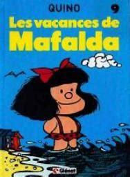 mafalda tome 9 les vacances de mafalda quino babelio