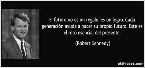 el futuro es un 8493986356 el futuro no es un regalo es un logro cada generaci 243 n ayuda a