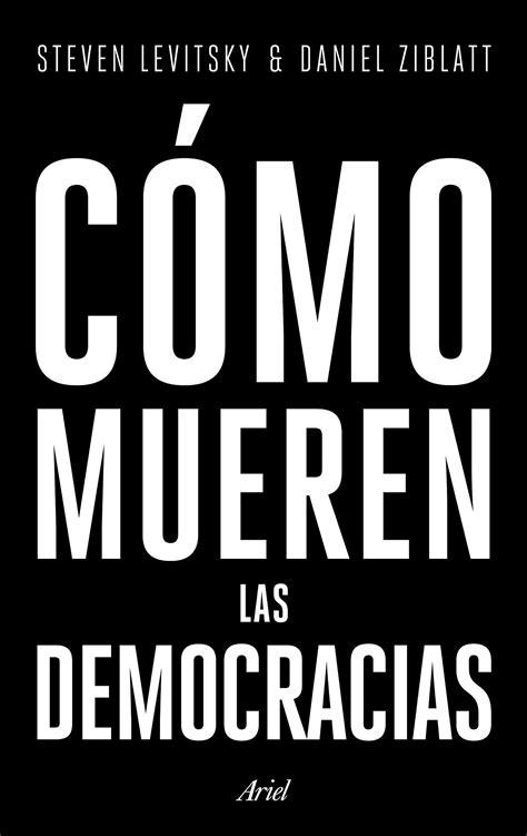 Cómo mueren las democracias / Steven Levitsky y Daniel