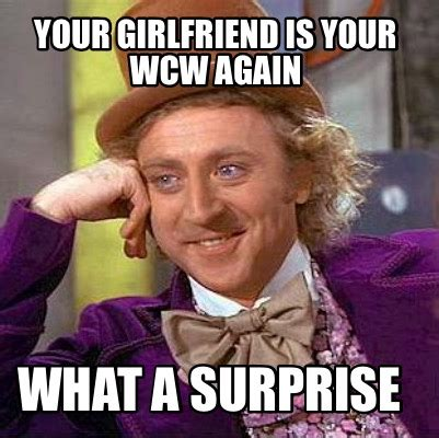 Wcw Meme - meme creator your girlfriend is your wcw again what a