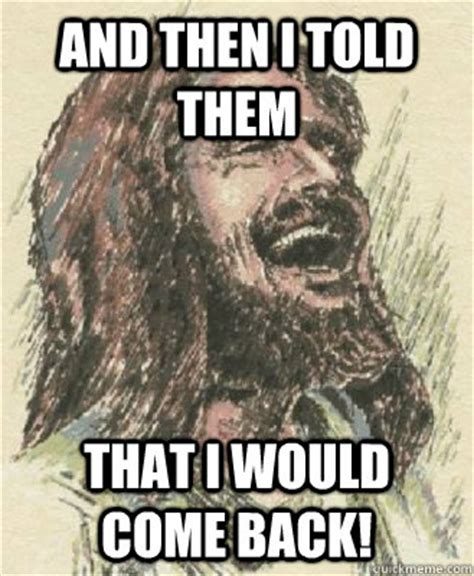 Laughing Jesus Meme - and then i told them that i would come back laughing