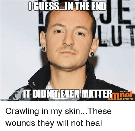 Crawling In My Skin Meme - 25 best memes about crawling in my skin these wounds