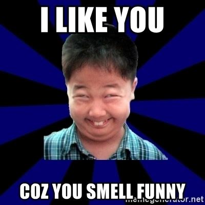 Funny I Like You Memes - i like you coz you smell funny forever pendejo meme