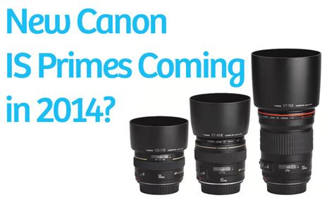 new canon rumors new image stabilized prime lenses coming from canon in
