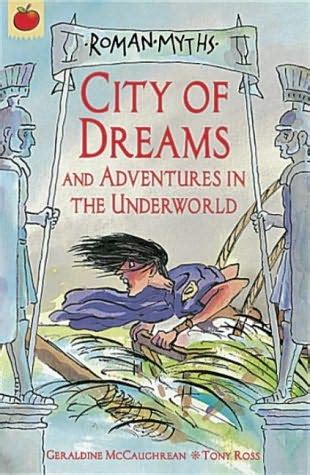 The City Of Dreaming Books city of dreams myths by geraldine mccaughrean