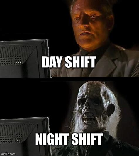 Night Shift Memes - ill just wait here meme imgflip