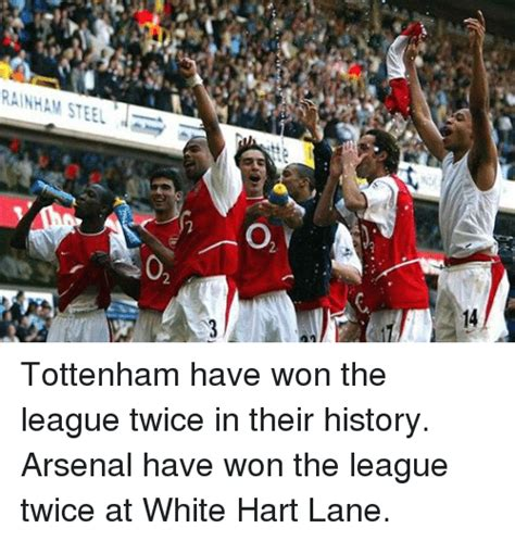 Arsenal Tottenham Meme - rainham steel o 0 14 2 tottenham have won the league twice