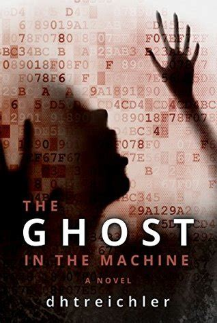 Of The Ghosts A Novel the ghost in the machine a novel by dhtreichler reviews