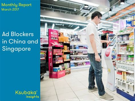 Blockers Singapore Ad Blockers In China And Singapore Ksubaka Insights Report