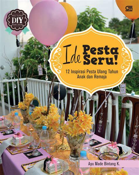 Aneka Ide Pesta Ultah Anak ide pesta seru 12 inspirasi pesta ulang tahun anak dan remaja bukubukularis toko buku