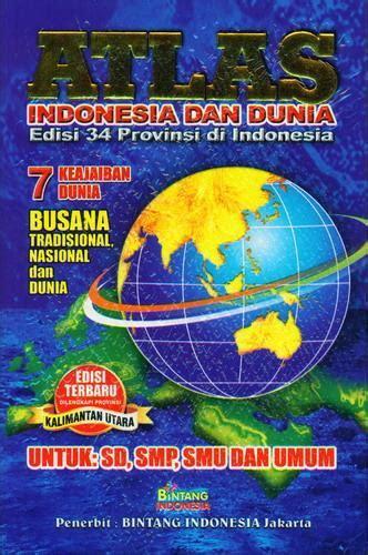 bukukita atlas indonesia dan dunia edisi 34 provinsi di indonesia
