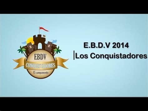 ebdv 2014 los conquistadores 1 8 eccad mex youtube canto oficial de la ebdv 2013 doovi