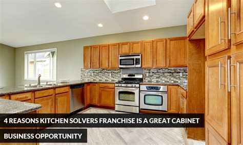 kitchen cabinet business 4 reasons kitchen solvers franchise is a great cabinet
