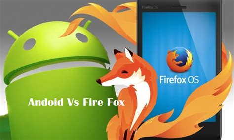 best firefox os phone firefox os vs android os which is the best how looks
