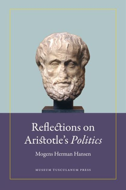 aristotle biography book reflections on aristotle s politics by mogens herman